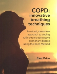 Image for COPD: Innovative Breathing Techniques : A natural, stress-free approach to coping with chronic obstructive pulmonary disease using the Brice Method
