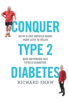 Image for Conquer Type 2 Diabetes : How a fat, middle-aged man lost 31 kilos and reversed his type 2 diabetes