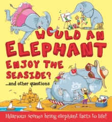 Image for Would an elephant enjoy the seaside?...and other questions