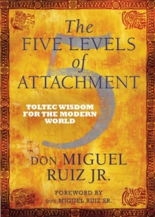 Image for The five levels of attachment  : toltec wisdom for the modern world
