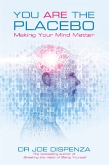 Image for You are the placebo  : making your mind matter
