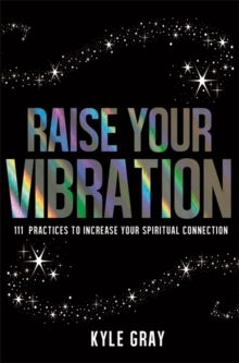 Image for Raise your vibration  : 111 practices to increase your spiritual connection