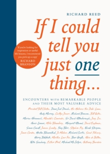 Image for If I could tell you just one thing..  : encounters with remarkable people and their most valuable advice