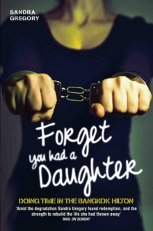 Image for Forget you had a daughter  : doing time in the Bangkok Hilton