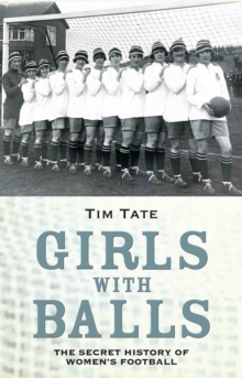 Image for Girls with balls  : the secret history of women's football