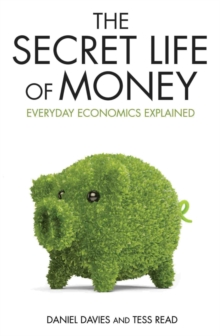 Image for The secret life of money  : everyday economics explained