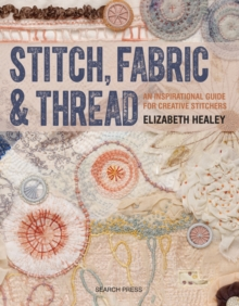 Image for Stitch, fabric & thread  : an inspirational guide for creative stitchers
