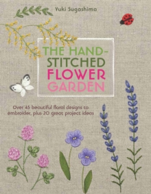 Image for Hand-stitched flower garden  : 40 beautiful floral designs to embroider, plus 20 great project ideas