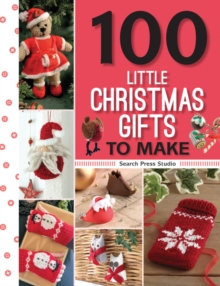 100 little Christmas gifts to make - Search Press Studio