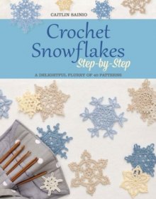 Image for Crochet snowflakes step-by-step  : a delightful flurry of 40 patterns