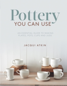 Image for Pottery you can use  : an essential guide to making plates, pots, cups and jugs