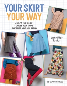 Image for Your skirt, your way  : draft your block, choose your shape, customize your own design!
