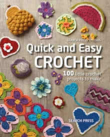 Image for Quick and easy crochet  : 100 little crochet projects to make