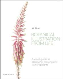 Image for Botanical illustration from life  : a visual guide to observing, drawing and painting plants
