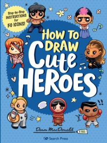 Image for How to draw cute heroes  : step-by-step instructions for 50 icons!