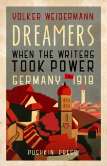 Image for Dreamers : When the Writers Took Power, Germany 1918