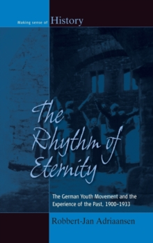 Image for The rhythm of eternity  : the German youth movement and the experience of the past, 1900-1933