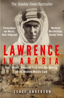 Image for Lawrence in Arabia  : war, deceit, imperial folly and the making of the modern Middle East