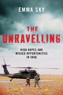 Image for The unravelling  : high hopes and missed opportunities in Iraq