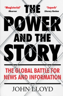 Image for The power and the story  : the global battle for news and information