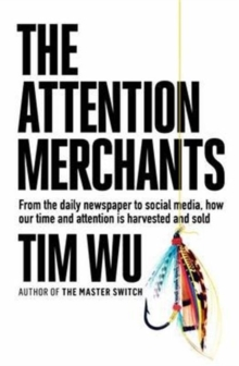 Image for The attention merchants  : from the daily newspaper to social media, how our time and attention is harvested and sold