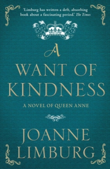Image for A Want of Kindness : A Novel of Queen Anne