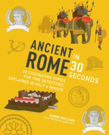 Image for Ancient Rome in 30 seconds  : 30 fascinating topics for time detectives, explained in half a minutes