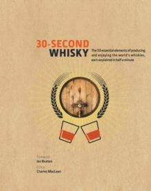 Image for 30-second whisky  : the 50 essential elements of producing and enjoying the world's whiskies, each explained in half a minute