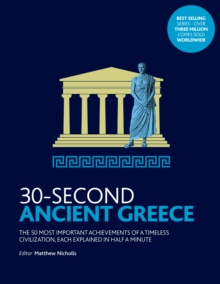 Image for 30-second ancient Greece  : the 50 most important achievements of a timeless civilization, each explained in half a minute