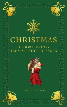 Image for The Christmas story  : a short history from Solstice to Santa