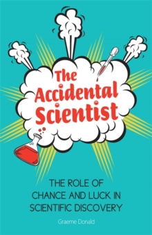 Image for The accidental scientist  : the role of chance and luck in scientific discovery