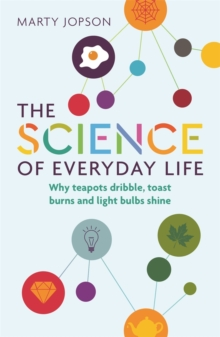 Image for Science of Everyday Life: Why Teapots Dribble, Toast Burns and Light Bulbs Shine