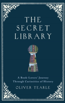 Image for The secret library  : a book-lovers' journey through curiosities of history