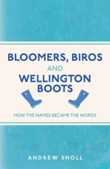 Image for Bloomers, biros & wellington boots  : how the names became the words
