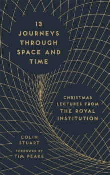 Image for 13 journeys through space and time  : Christmas lectures from the Royal Institution