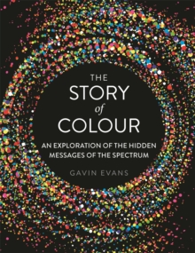 Image for The story of colour  : an exploration of the hidden messages of the spectrum
