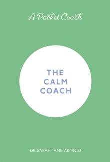The calm coach - Arnold, Dr. Sarah Jane