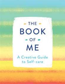 The Book of Me : A Creative Guide to Self-care -