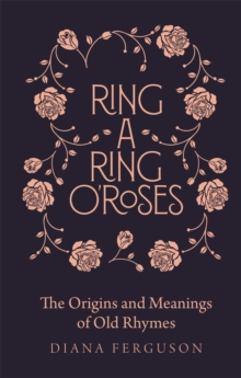Ring-a-ring o'roses  : old rhymes and their true meanings - Craig, Diana