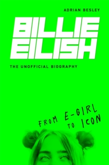 Billie Eilish  : from e-girl to icon - Besley, Adrian