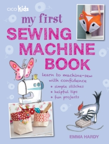 Image for My First Sewing Machine Book : 35 Fun and Easy Projects for Children Aged 7 Years+