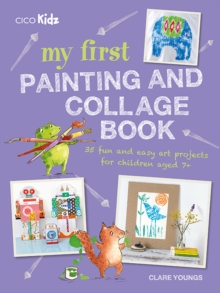 Image for My first painting and collage book  : 35 fun and easy projects for children aged 7+