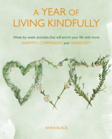 Image for A year of living kindfully  : week-by-week activities that will enrich your life through self-care and kindness to others