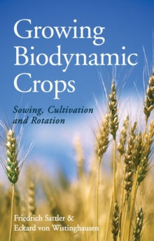 Image for Growing biodynamic crops  : sowing, cultivation and rotation