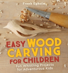 Image for Easy wood carving for children  : fun whittling projects for adventurous kids