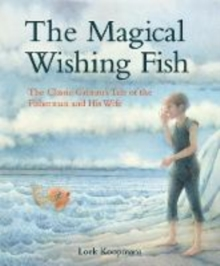Image for The magical wishing fish  : the classic Grimm's tale of the fisherman and his wife