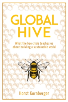 Image for Global hive  : what the bee crisis teaches us about building a sustainable world