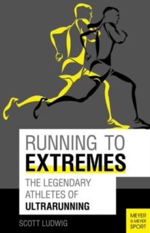 Image for Running to extremes  : the legendary athletes of ultrarunning