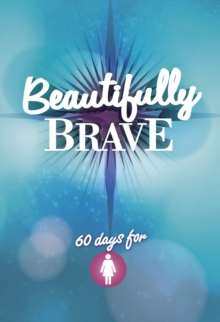 Image for Beautifully brave  : 60 days for girls