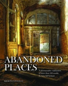 Image for Abandoned places  : a photographic exploration of more than 100 worlds we have left behind